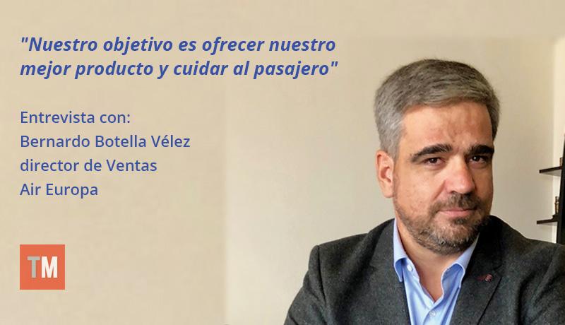 Entrevista con Bernardo Botella Vélez, director de Ventas de Air Europa.